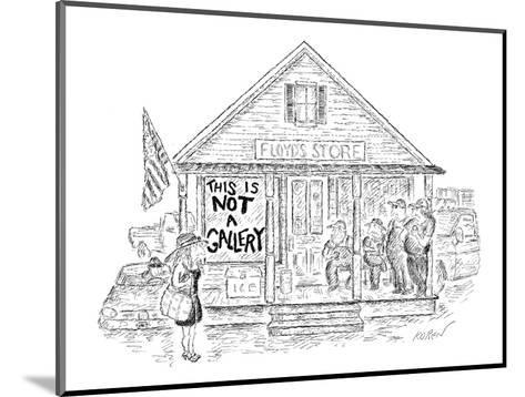 Sign on 'Floyd's Store' reads, 'This Is Not A Gallery.' - New Yorker Cartoon-Edward Koren-Mounted Premium Giclee Print