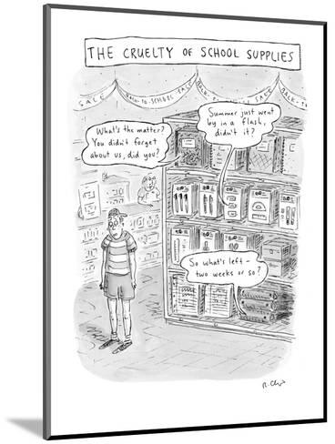 The Cruelty of School Supplies - New Yorker Cartoon-Roz Chast-Mounted Premium Giclee Print