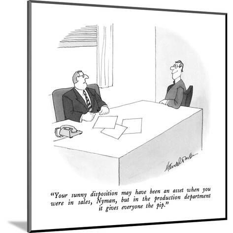"""""""Your sunny disposition may have been an asset when you were in sales, Nym?"""" - New Yorker Cartoon-J.B. Handelsman-Mounted Premium Giclee Print"""