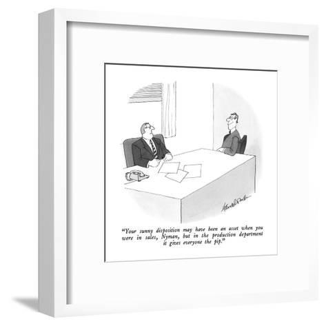 """""""Your sunny disposition may have been an asset when you were in sales, Nym?"""" - New Yorker Cartoon-J.B. Handelsman-Framed Art Print"""