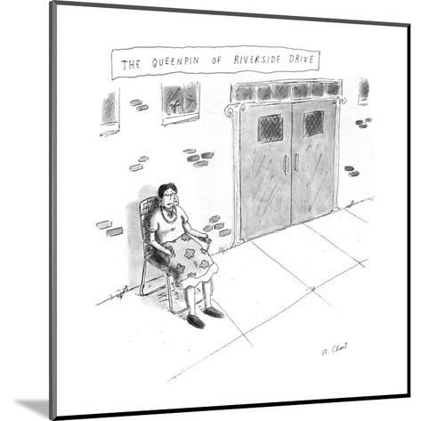 """""""The Queenpin of Riverside Drive"""" - New Yorker Cartoon-Roz Chast-Mounted Premium Giclee Print"""