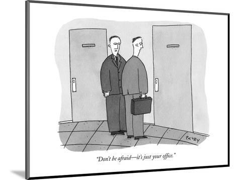 """Don't be afraid?it's just your office."" - New Yorker Cartoon-Peter C. Vey-Mounted Premium Giclee Print"