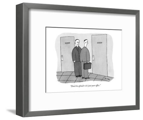 """Don't be afraid?it's just your office."" - New Yorker Cartoon-Peter C. Vey-Framed Art Print"