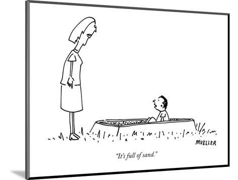 """It's full of sand."" - New Yorker Cartoon-Peter Mueller-Mounted Premium Giclee Print"