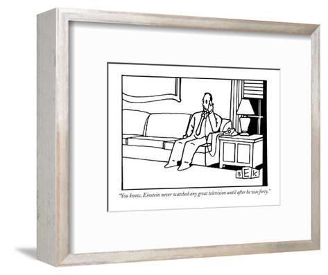 """""""You know, Einstein never watched any great television until after he was ?"""" - New Yorker Cartoon-Bruce Eric Kaplan-Framed Art Print"""