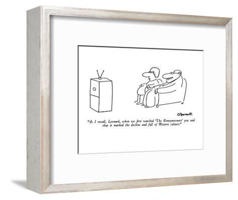 """As I recall, Leonard, when we first watched 'The Honeymooners' you said t?"" - New Yorker Cartoon-Charles Barsotti-Framed Art Print"
