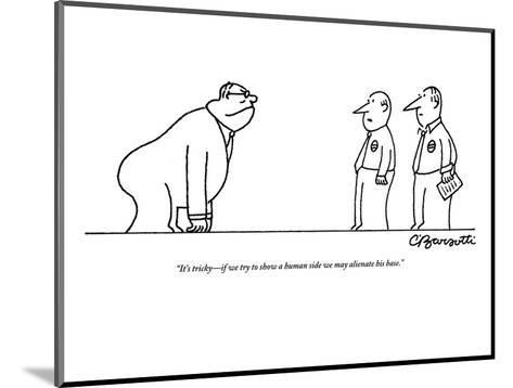 """""""It's tricky?if we try to show a human side we may alienate his base."""" - New Yorker Cartoon-Charles Barsotti-Mounted Premium Giclee Print"""