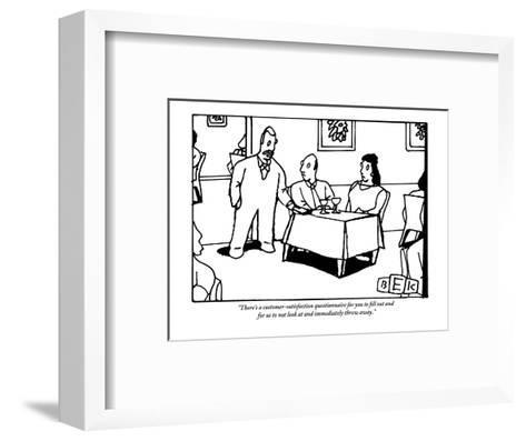"""There's a customer-satisfaction questionnaire for you to fill out and for?"" - New Yorker Cartoon-Bruce Eric Kaplan-Framed Art Print"