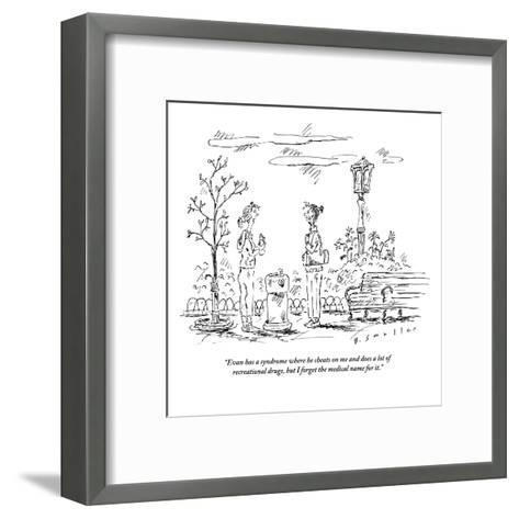 """""""Evan has a syndrome where he cheats on me and does a lot of recreational ?"""" - New Yorker Cartoon-Barbara Smaller-Framed Art Print"""
