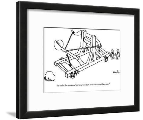 """""""I'd rather have one and not need one than need one but not have one."""" - New Yorker Cartoon-Ariel Molvig-Framed Art Print"""