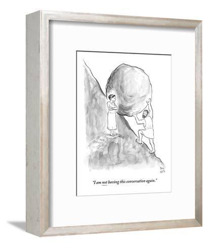 """I am not having this conversation again."" - New Yorker Cartoon-Paul Noth-Framed Art Print"