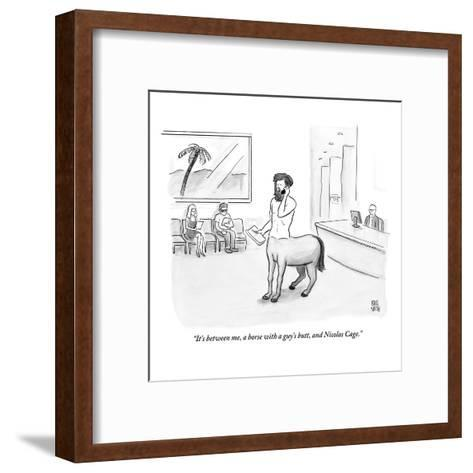 """""""It's between me, a horse with a guy's butt, and Nicolas Cage.""""  - New Yorker Cartoon-Paul Noth-Framed Art Print"""