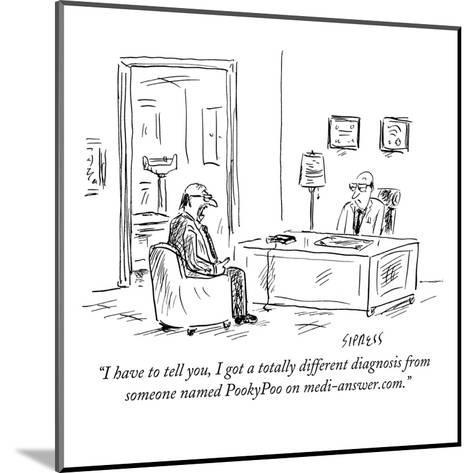 """I have to tell you, I got a totally different diagnosis from someone name?"" - New Yorker Cartoon-David Sipress-Mounted Premium Giclee Print"