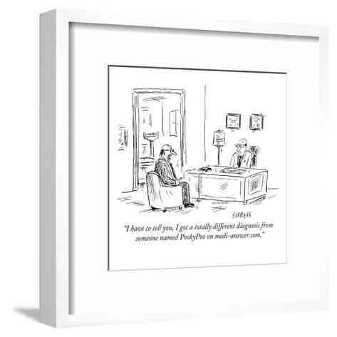 """I have to tell you, I got a totally different diagnosis from someone name?"" - New Yorker Cartoon-David Sipress-Framed Art Print"