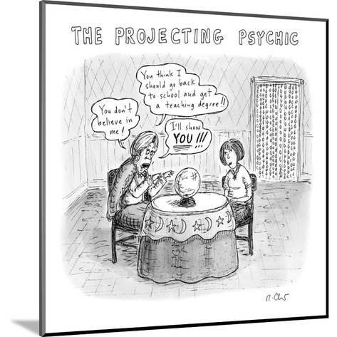 The Projecting Psychic - New Yorker Cartoon-Roz Chast-Mounted Premium Giclee Print