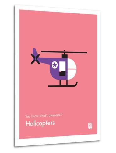 You Know What's Awesome? Helicopters (Pink)-Wee Society-Metal Print