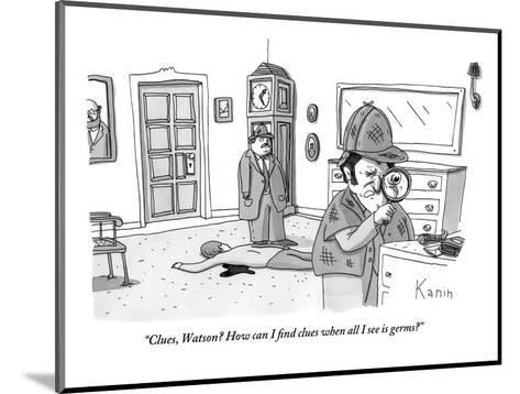 """""""Clues, Watson? How can I find clues when all I see is germs?""""  - New Yorker Cartoon-Zachary Kanin-Mounted Premium Giclee Print"""