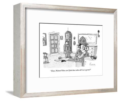 """""""Clues, Watson? How can I find clues when all I see is germs?""""  - New Yorker Cartoon-Zachary Kanin-Framed Art Print"""