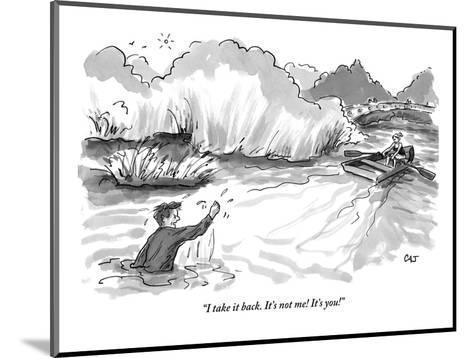 """""""I take it back. It's not me! It's you!"""" - New Yorker Cartoon-Carolita Johnson-Mounted Premium Giclee Print"""