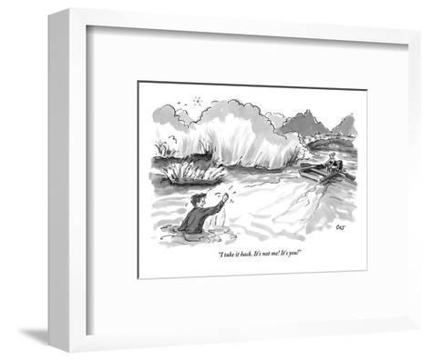 """I take it back. It's not me! It's you!"" - New Yorker Cartoon-Carolita Johnson-Framed Art Print"