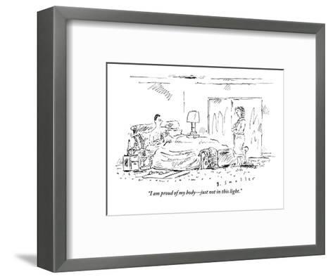 """I am proud of my body?just not in this light."" - New Yorker Cartoon-Barbara Smaller-Framed Art Print"