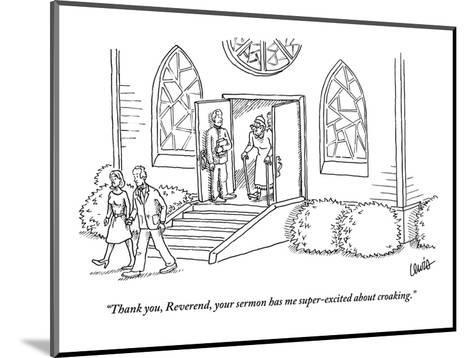 """""""Thank you, Reverend, your sermon has me super-excited about croaking."""" - New Yorker Cartoon-Eric Lewis-Mounted Premium Giclee Print"""