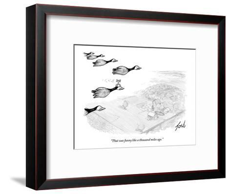 """That was funny like a thousand miles ago."" - New Yorker Cartoon-Tom Toro-Framed Art Print"