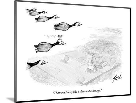 """""""That was funny like a thousand miles ago."""" - New Yorker Cartoon-Tom Toro-Mounted Premium Giclee Print"""