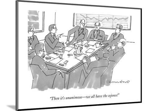 """""""Then it's unanimous?we all have the cojones!"""" - New Yorker Cartoon-Michael Crawford-Mounted Premium Giclee Print"""