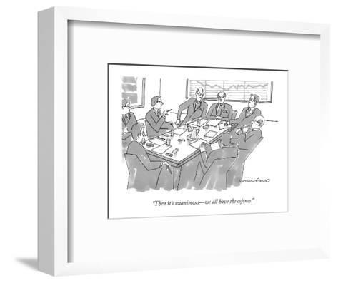 """""""Then it's unanimous?we all have the cojones!"""" - New Yorker Cartoon-Michael Crawford-Framed Art Print"""