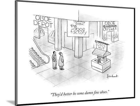 """""""They'd better be some damn fine oboes."""" - New Yorker Cartoon-David Borchart-Mounted Premium Giclee Print"""