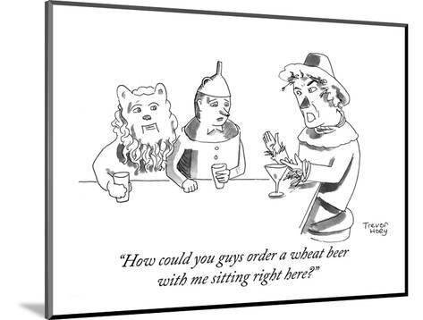 """""""How could you guys order a wheat beer with me sitting right here?"""" - Cartoon-Trevor Hoey-Mounted Premium Giclee Print"""
