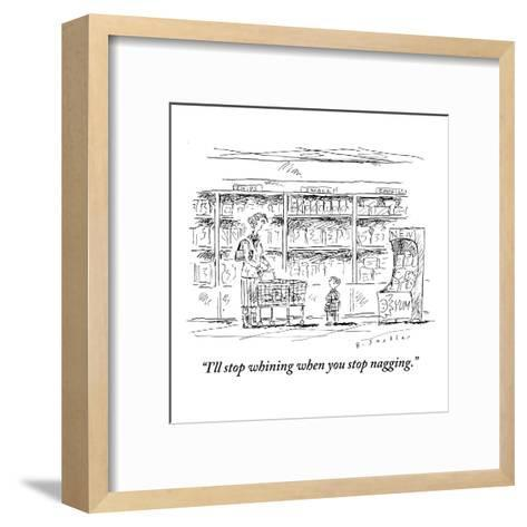 """I'll stop whining when you stop nagging."" - New Yorker Cartoon-Barbara Smaller-Framed Art Print"