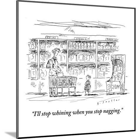 """I'll stop whining when you stop nagging."" - New Yorker Cartoon-Barbara Smaller-Mounted Premium Giclee Print"