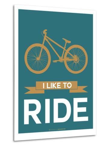 I Like to Ride 6-NaxArt-Metal Print