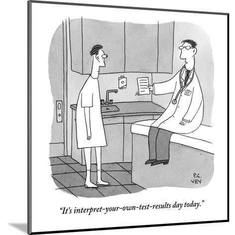 """""""It's interpret-your-own-test-results day today."""" - New Yorker Cartoon-Peter C. Vey-Mounted Premium Giclee Print"""