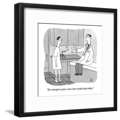 """""""It's interpret-your-own-test-results day today."""" - New Yorker Cartoon-Peter C. Vey-Framed Art Print"""