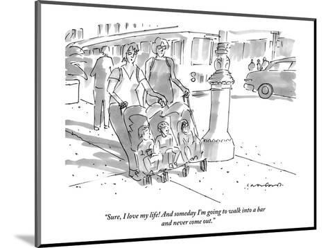 """""""Sure, I love my life! And someday I'm going to walk into a bar and never ?"""" - New Yorker Cartoon-Michael Crawford-Mounted Premium Giclee Print"""