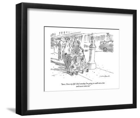 """""""Sure, I love my life! And someday I'm going to walk into a bar and never ?"""" - New Yorker Cartoon-Michael Crawford-Framed Art Print"""