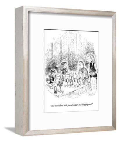"""And exactly how is the peanut-butter-and-jelly prepared?"" - New Yorker Cartoon-Edward Koren-Framed Art Print"