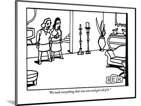 """""""We took everything that was nice and got rid of it."""" - New Yorker Cartoon-Bruce Eric Kaplan-Mounted Premium Giclee Print"""