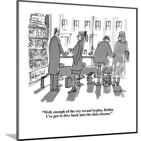 """""""Well, enough of the coy sexual byplay Bobby.  I've got to dive back into ?"""" - New Yorker Cartoon-Michael Crawford-Mounted Premium Giclee Print"""