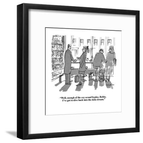 """""""Well, enough of the coy sexual byplay Bobby.  I've got to dive back into ?"""" - New Yorker Cartoon-Michael Crawford-Framed Art Print"""