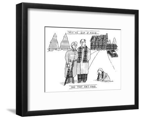 THEY'VE GOT IT PLAID...AND THAT AIN'T GOOD. - New Yorker Cartoon-Michael Crawford-Framed Art Print
