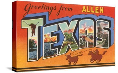 Greetings from Allen, Texas--Stretched Canvas Print