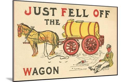 Just Fell Off the Wagon--Mounted Art Print