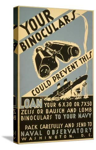 Loan Your Binoculars, WW II Navy Poster--Stretched Canvas Print