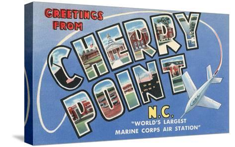 Greetings from Cherry Point, North Carolina--Stretched Canvas Print