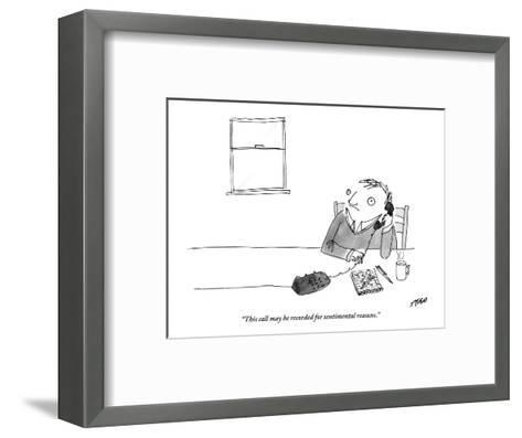 """""""This call may be recorded for sentimental reasons."""" - New Yorker Cartoon-Edward Steed-Framed Art Print"""