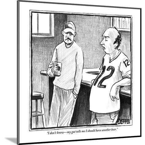 """""""I don't know?my gut tells me I should have another beer."""" - New Yorker Cartoon-Matthew Diffee-Mounted Premium Giclee Print"""